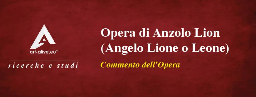 Opera di Anzolo Lion (Angelo Lione o Leone)